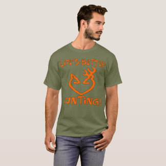 "All Day Long: ""Life's Better Hunting!"" T-shirt"