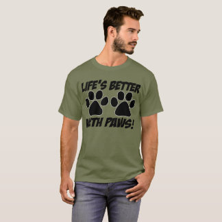 "All Day Long: ""Life's Better With Paws!"" T-shirt"