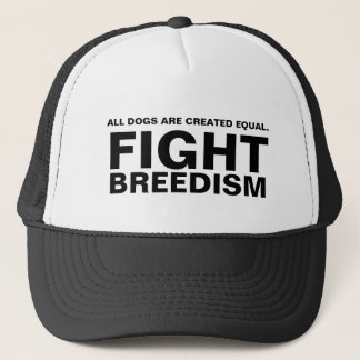 ALL DOGS ARE CREATED EQUAL., FIGHT, BREEDISM TRUCKER HAT