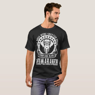 All Dogs Were Created Equal God Made Weimaraner T-Shirt