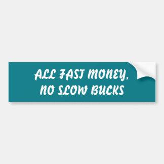 ALL FAST MONEY, NO SLOW BUCKS BUMPER STICKER