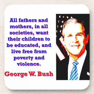 All Fathers And Mothers - G W Bush Coaster