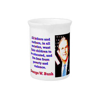 All Fathers And Mothers - G W Bush Pitcher