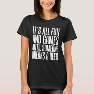 All Fun and Games Until Someone Breaks a Reed T-Shirt