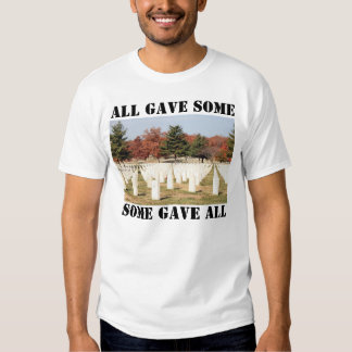 ALL GAVE SOME, SOME GAVE ALL TEES
