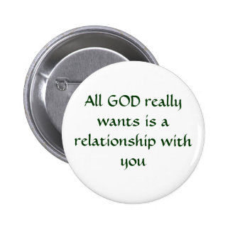 All GOD really wants is a relationship with you Pins