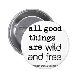 All Good Things Are Wild and Free Pin