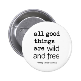 All Good Things Are Wild and Free Pinback Buttons