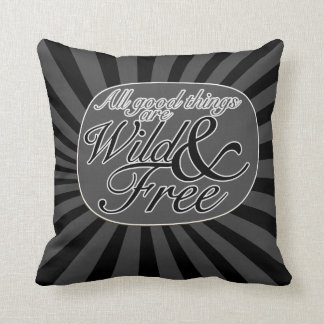 All good things are wild and free pillows