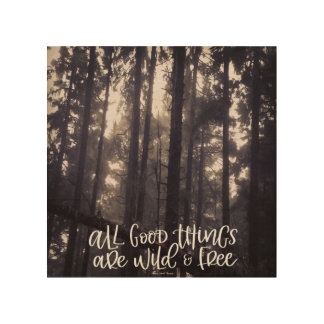 All good things are wild and free wood print