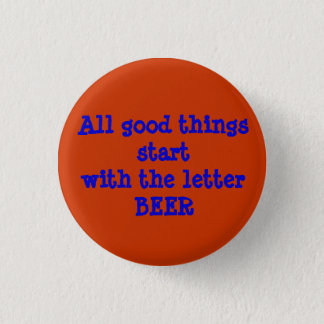 All good things start with the letter BEER 3 Cm Round Badge