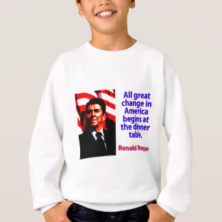 All Great Change In America - Ronald Reagan Sweatshirt