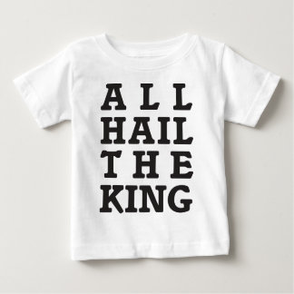 All Hail the King Baby T-Shirt