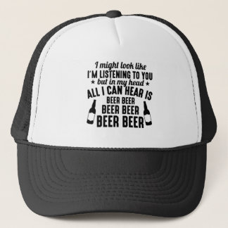 ALL I CAN HEAR IS BEER BEER BEER TRUCKER HAT