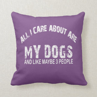 All I care about ARE my DOGS !! Cushion