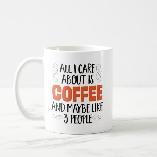 """""""All I Care About Is Coffee"""" Funny Coffee Mug"""