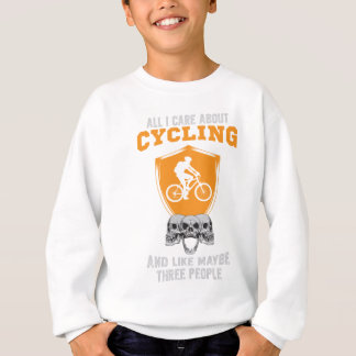 All I Care About Is Cycling Funny Bicycle Gift Sweatshirt