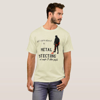 all I care about is metal detecting shirt