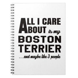 All i care about is my Boston Terrier. Notebook