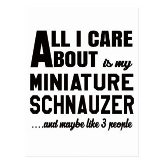 All i care about is my Miniature Schnauzer. Postcard