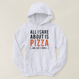 All i care about is pizza (and like 2 people) hoodie