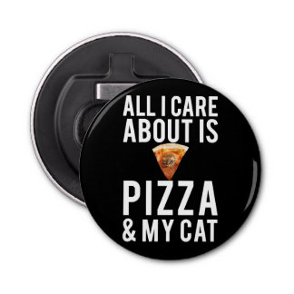 All i care about is pizza & my cat