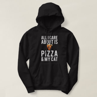 All i care about is pizza & my cat hoodie