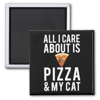 All i care about is pizza & my cat magnet