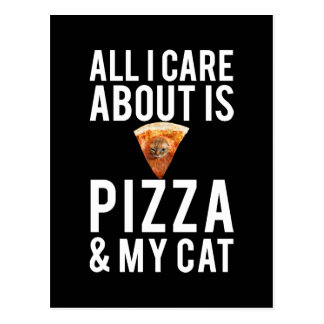 All i care about is pizza & my cat postcard