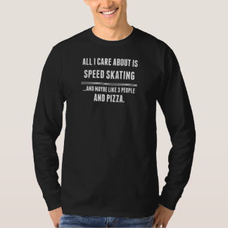 All I Care About Is Speed Skating Sports T-Shirt
