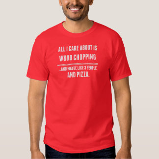 All I Care About Is Wood Chopping Sports T Shirt