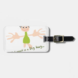 All I need is a big hug - Graphic and text Luggage Tag