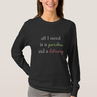All I Need is a Garden and a Library T-Shirt