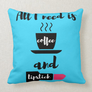 All I Need is Coffee and Lipstick Pillow