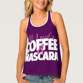 All I need is Coffee and Mascara Tank Top