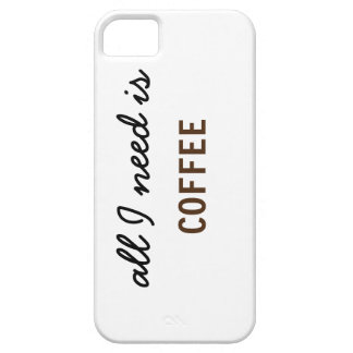 All I Need is Coffee Case For The iPhone 5