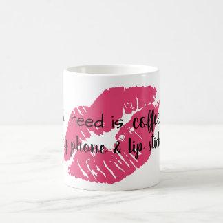 all i need is coffee, my phone and lipstick coffee mug