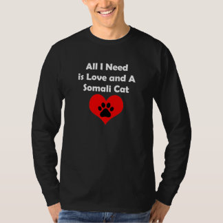 All I Need is Love and A Somali Cat T-Shirt