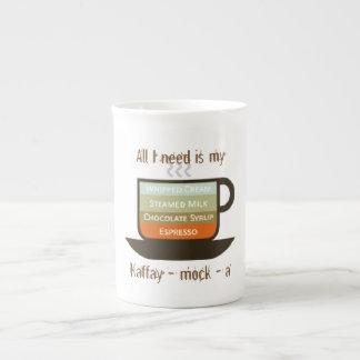 All I need is my kaffay - mock - a Tea Cup