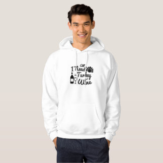 All I Need is Turkey and Wine thanksgiving Hoodie