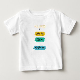 All I Need Is Wifi Food & My Bed Funny Baby T-Shirt