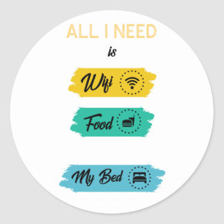 All I Need Is Wifi Food & My Bed Funny Classic Round Sticker