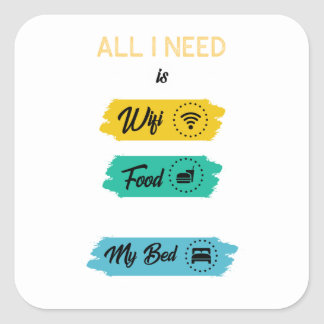 All I Need Is Wifi Food & My Bed Funny Square Sticker