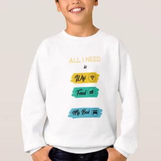 All I Need Is Wifi Food & My Bed Funny Sweatshirt