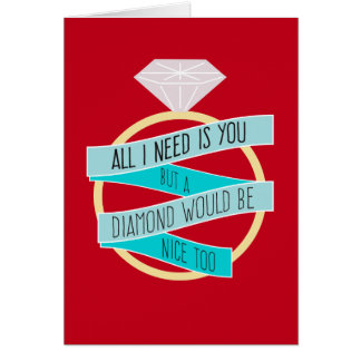 All I Need Is You... and Diamonds Funny Love Card