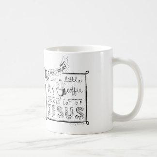 All I need today... Coffee Mug