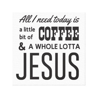 All I Need Today Is a Little Bit of Coffee Canvas Print