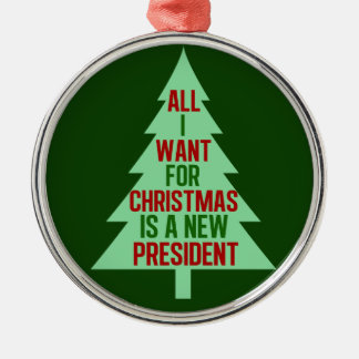 All I Want for Christmas is a New President Metal Ornament