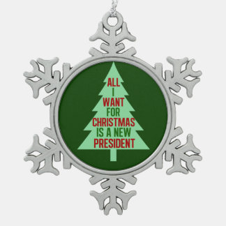 All I Want for Christmas is a New President Snowflake Pewter Christmas Ornament