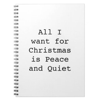 All I want for Christmas is Peace and Quiet Notebooks